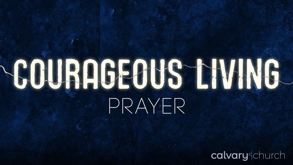 Courageous Living: Prayer