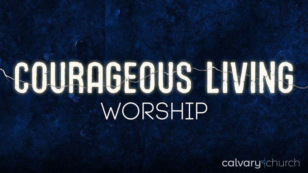 Courageous Living: Worship Image