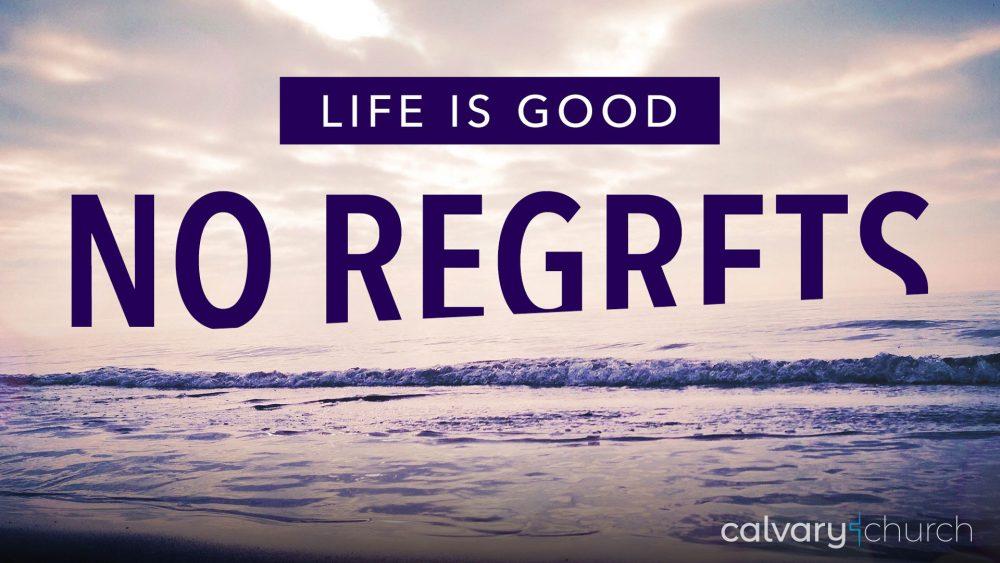 No Regrets: Life is Good
