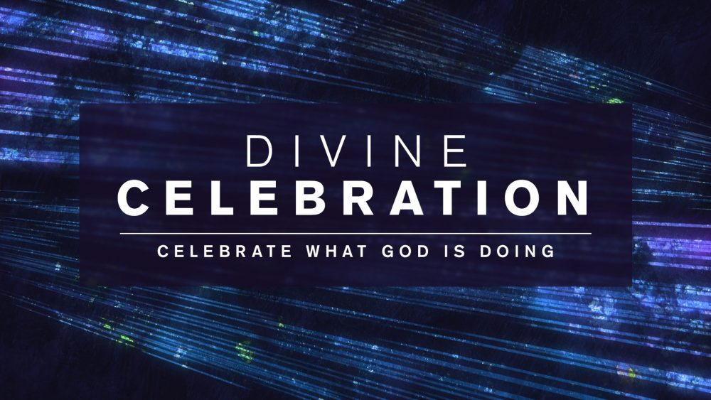 Divine Celebration: Celebrate What God is Doing! Image