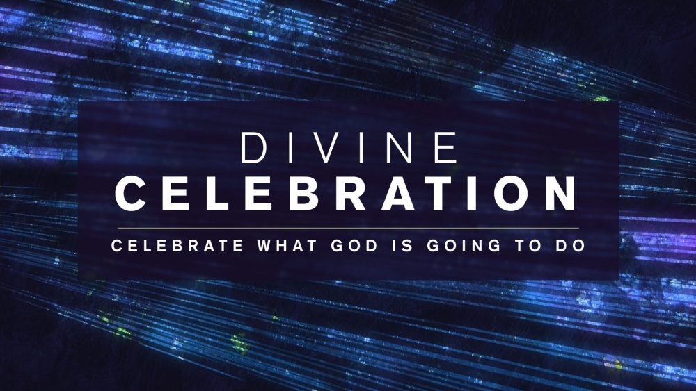 Divine Celebration: Celebrate What God is Going to Do! Image