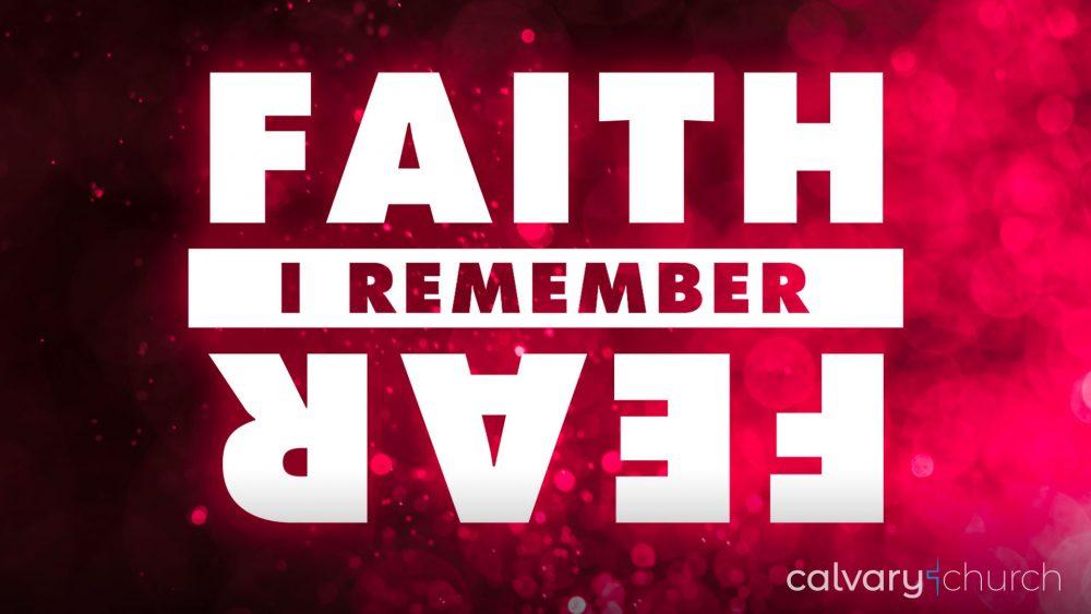 Faith Upsets Fear: I Remember Image